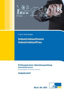Industriekaufmann / Industriekauffrau: Prüfungstrainer Abschlussprüfung - Geschäftsprozesse - Aufgabenteil & Lösungsteil - Frank Hoffmeister [2 Bände, Broschiert, 11. Auflage 2015]