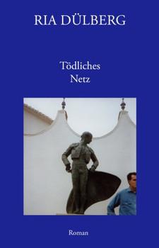 Tödliches Netz - Ria Dülberg  [Gebundene Ausgabe]
