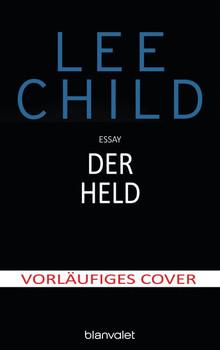 Der Held. Essay - Lee Child  [Gebundene Ausgabe]