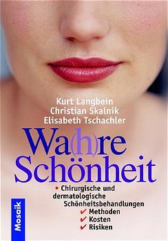 Wa(h)re Schönheit. Chirurgische und dermatologische Schönheitsbehandlungen - Kurt Langbein