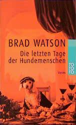 Die letzten Tage der Hundemenschen. Erzählungen. - Brad Watson