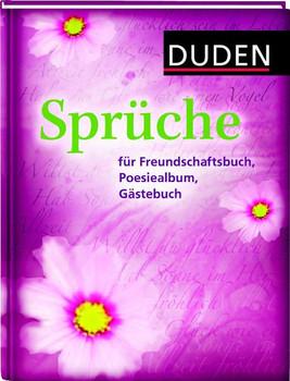 Duden - Sprüche für Freundschaftsbuch, Poesiealbum, Gästebuch: 350 klassische, humorvolle, traditionelle Sprüche und Weisheiten