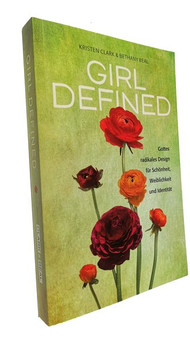 GIRL DEFINedition Gottes radikales Design für Schönheit, Weiblichkeit und Identität - Kristen Clark  [Taschenbuch]