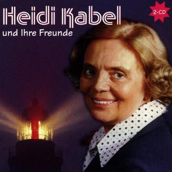 Heidi Kabel - Heidi Kabel und Ihre Freunde