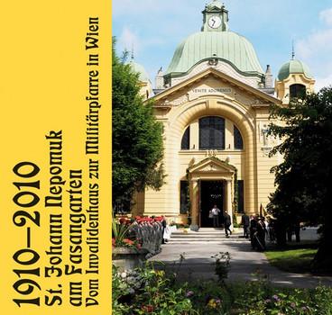 1910 - 2010 St. Johann Nepomuk am Fasangarten. Vom Invalidenhaus zur Militärpfarre [Gebundene Ausgabe]