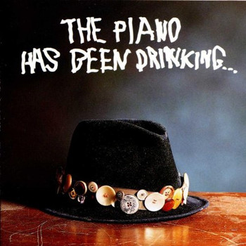the Piano Has Been Drinking - Piano Has Been Drinking