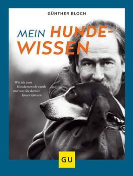 Mein Hundewissen. Wie ich zum Hundemenschen wurde und was Sie daraus lernen können - Günther Bloch  [Gebundene Ausgabe]