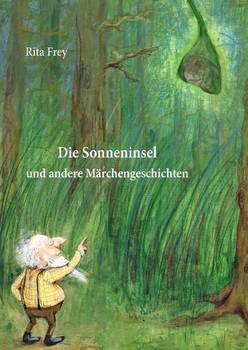 Die Sonneninsel. und andere Märchengeschichten - Rita Frey  [Gebundene Ausgabe]