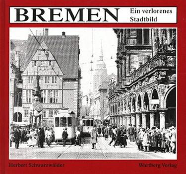 Bremen. Ein verlorenes Stadtbild - Herbert Schwarzwälder [Gebundene Ausgabe]
