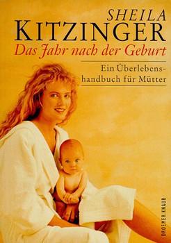 Das Jahr nach der Geburt. Ein Überlebenshandbuch für Mütter - Sheila Kitzinger