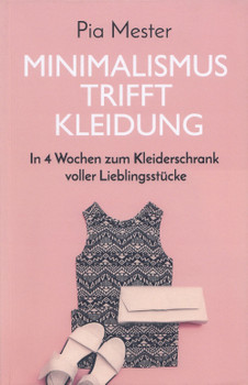 Minimalismus trifft Kleidung: In 4 Wochen zum Kleiderschrank voller Lieblingsstücke - Pia Mester [Taschenbuch]