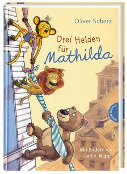 Drei Helden für Mathilda - Oliver Scherz  [Gebundene Ausgabe]