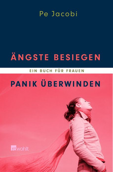 Ängste besiegen, Panik überwinden. Ein Buch für Frauen - Pe Jacobi