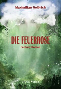 Die Feuerrose - Maximilian Gelbrich  [Taschenbuch]