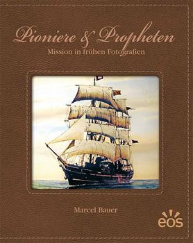 Pioniere und Propheten - Mission in frühen Fotografien - Bauer, Marcel