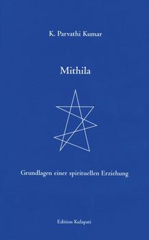 Mithila. Grundlagen einer spirituellen Erziehung - K Parvathi Kumar  [Gebundene Ausgabe]