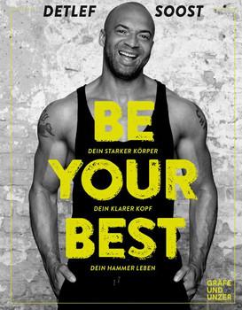Be Your Best. Dein starker Körper - Dein klarer Kopf - Dein hammer Leben - Detlef Soost [Taschenbuch]