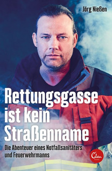 Rettungsgasse ist kein Straßenname. Die Abenteuer eines Notfallsanitäters und Feuerwehrmanns - Jörg Nießen  [Taschenbuch]