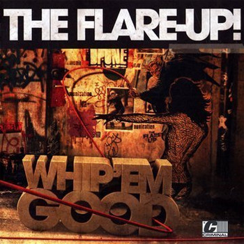 the Flare-Up - Whip Em Hard,Whip Em Good