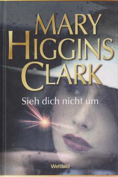 Sieh dich nicht um - Mary Higgins Clark [Gebundene Ausgabe, Weltbild]
