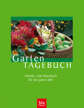 Garten-Tagebuch. Arbeits- und Notizbuch für das ganze Jahr
