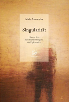 Singularität. Dialoge über künstliche Intelligenz und Spiritualität - Mieke Mosmuller  [Taschenbuch]