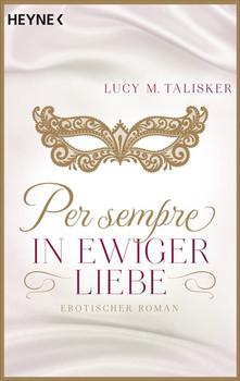 Per sempre - In ewiger Liebe. Erotischer Roman - Lucy M. Talisker  [Taschenbuch]