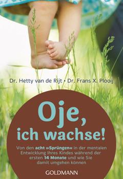 """Oje, ich wachse!: Von den acht """"Sprüngen"""" in der mentalen Entwicklung Ihres Kindes während der ersten 14 Monate und wie Sie damit umgehen können - Hetty van de Rijt [Taschenbuch, 49. Auflage 2017]"""