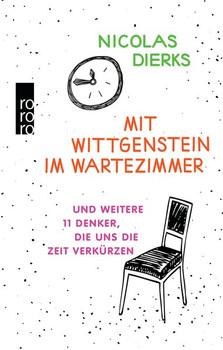 Mit Wittgenstein im Wartezimmer. und weitere 11 Denker, die uns die Zeit verkürzen - Nicolas Dierks  [Gebundene Ausgabe]