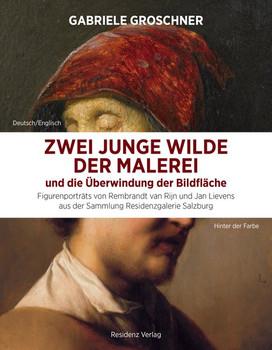 Zwei junge Wilde der Malerei und die Überwindung der Bildfläche. Figurenporträts von Rembrandt van Rijn und Jan Lievens aus der Sammlung Residenzgalerie Salzburg - Gabriele Groschner  [Taschenbuch]