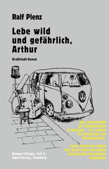 Lebe wild und gefährlich, Arthur. Großstadt-Oasen – Roman-Triologie, Teil 2 - Ralf Plenz  [Gebundene Ausgabe]