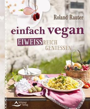 einfach vegan - Eiweiß: 100 Gerichte aus Lupine, Kichererbse, Soja und Co. - Roland Rauter