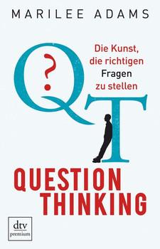 QT - Question Thinking: Die Kunst, die richtigen Fragen zu stellen - Marilee Adams [Taschenbuch]