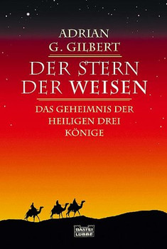 Der Stern der Weisen. Das Geheimnis der Heiligen Drei Könige. - Adrian G. Gilbert