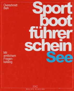 Sportbootführerschein See: Mit amtlichem Fragenkatalog - Axel Bark [inkl. Seekarten, 27. Auflage 2009]