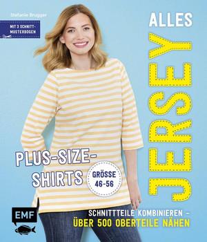 Alles Jersey – Plus-Size-Shirts. Schnittteile kombinieren – Über 500 Oberteile nähen - Alle Modelle in Größe 46-56 - Stefanie Brugger  [Gebundene Ausgabe]