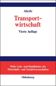 Transportwirtschaft. Einzelwirtschaftliche und gesamtwirtschaftliche Grundlagen - Gerd Aberle