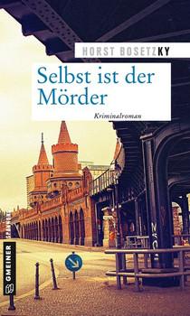 Selbst ist der Mörder. Kriminalroman - Horst (-ky) Bosetzky  [Taschenbuch]