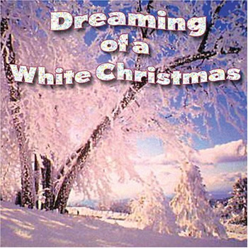 Dreaming of a White Christmas - Dreaming of a White Christmas