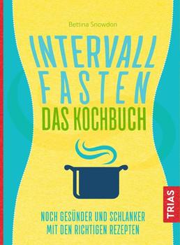 Intervallfasten - Das Kocbuch. Noch gesünder und schlanker mit den richtigen Rezepten - Bettina Snowdon  [Taschenbuch]