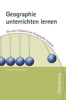 Geographie unterrichten lernen: Die neue Didaktik der Geographie konkret