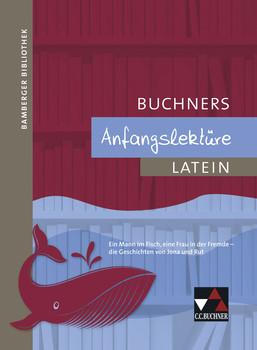 Bamberger Bibliothek / Buchners Anfangslektüre: Lesebücher für den Lateinunterricht / Ein Mann im Fisch, eine Frau in der Fremde - die Geschichten von Jona und Rut - Jesper, Ulf