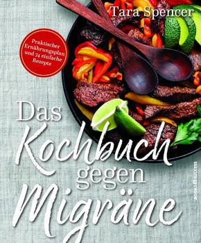 Das Kochbuch gegen Migräne - Tara Spencer  [Taschenbuch]
