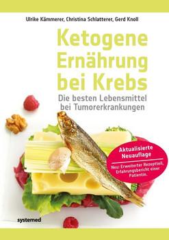 Ketogene Ernährung bei Krebs: Die besten Lebensmittel bei Tumorerkrankungen - Ulrike Kämmerer, Christina Schlatterer, Gerd Knoll [Taschenbuch]