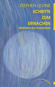 Schritte zum Erwachen: Meditation der Achtsamkeit - Stephen Levine