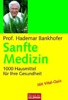 Sanfte Medizin: 1.000 Hausmittel für Ihre Gesundheit - Prof. Hademar Bankhofer