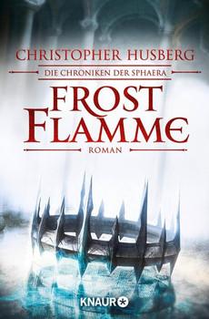 Frostflamme. Die Chroniken der Sphaera - Christopher B. Husberg  [Taschenbuch]