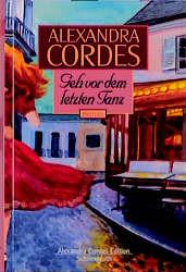 Geh vor dem letzten Tanz - Alexandra Cordes