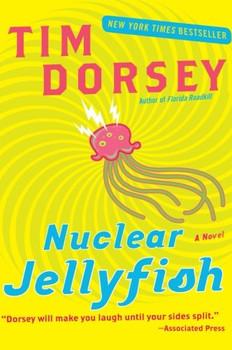 Nuclear Jellyfish: A Novel - Tim Dorsey