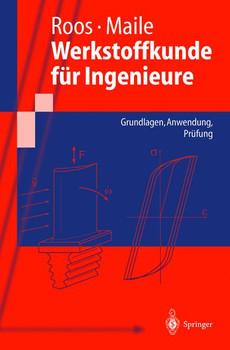 Werkstoffkunde für Ingenieure: Grundlagen, Anwendung, Prüfung - Eberhard Roos